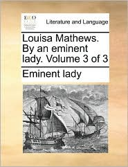 Louisa Mathews. By an eminent lady. Volume 3 of 3 - Eminent lady