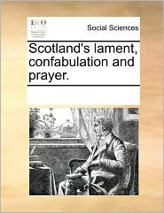 Scotland's lament, confabulation and prayer. - See Notes Multiple Contributors