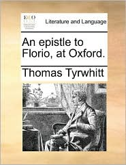 An epistle to Florio, at Oxford. - Thomas Tyrwhitt