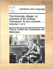 The fortunate villager: or, memoirs of Sir Andrew Thompson. In two volumes. . Volume 1 of 2 - Pierre Carlet de Chamblain de Marivaux