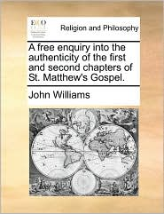 A free enquiry into the authenticity of the first and second chapters of St. Matthew's Gospel.