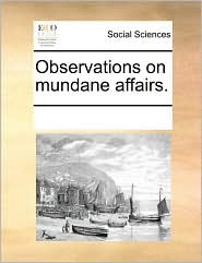 Observations on mundane affairs. - See Notes Multiple Contributors