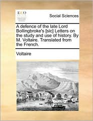 A Defence of the Late Lord Bollingbroke - Letters on the Study and Use of History - Voltaire