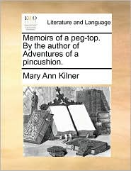 Memoirs of a peg-top. By the author of Adventures of a pincushion. - Mary Ann Kilner