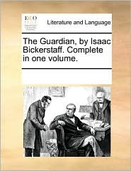 The Guardian, by Isaac Bickerstaff. Complete in one volume. - See Notes Multiple Contributors