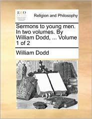 Sermons to young men. In two volumes. By William Dodd, ... Volume 1 of 2 - William Dodd