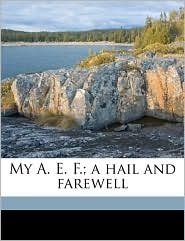 My A.E. F.; a hail and farewell - Frances Newbold Noyes