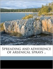 Spreading and adherence of arsenical sprays. - William Moore