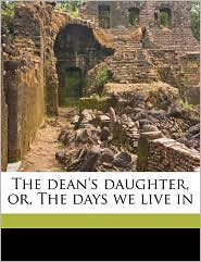 The dean's daughter, or, The days we live in Volume 1 - 1799-1861 Gore