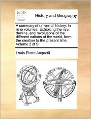 A summary of universal history; in nine volumes. Exhibiting the rise, decline, and revolutions of the different nations of the world, from the creation to the present time. Volume 2 of 9 - Louis-Pierre Anquetil