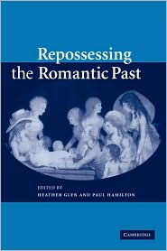 Repossessing the Romantic Past - Heather Glen (Editor), Paul Hamilton (Editor)