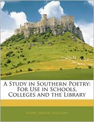 A Study in Southern Poetry: For Use in Schools, Colleges and the Library - Henry Jerome Stockard