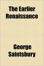 The Earlier Renaissance - George Saintsbury