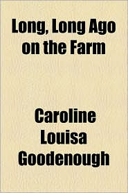 Long, Long Ago On The Farm - Caroline Louisa Goodenough