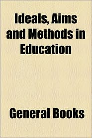 Ideals, Aims And Methods In Education - General Books