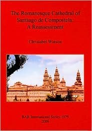 The Romanesque Cathedral of Santiago de Compostela: A Reassessment