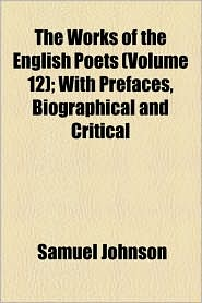 The Works Of The English Poets (Volume 12); With Prefaces, Biographical And Critical - Samuel Johnson
