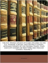 The N.Y. Weekly Digest of Cases Decided in the U.S. Supreme, Circuit, and District Courts, Appellate Courts of the Several States, State and City Courts of New York and English Courts, Volume 5 - Anonymous