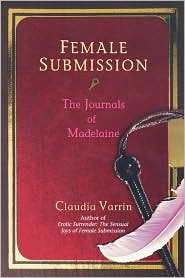 Female Submission: The Journals of Madelaine - Claudia Varrin