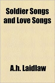 Soldier Songs and Love Songs - A.H. Laidlaw
