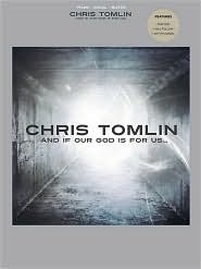 Chris Tomlin - And If Our God Is for Us - Chris Tomlin