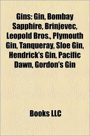 Gins: Cocktails with Gin, Gin and Tonic, Tom Collins, Bombay Sapphire, Mickey Slim, Long Island Iced Tea, Green Dragon, the - Source Wikipedia, LLC Books (Editor)