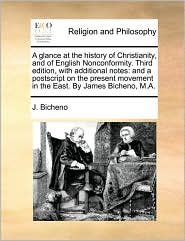 A Glance At The History Of Christianity, And Of English Nonconformity. Third Edition, With Additional Notes - J. Bicheno