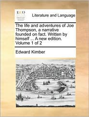 The Life And Adventures Of Joe Thompson, A Narrative Founded On Fact. Written By Himself ... A New Edition. Volume 1 Of 2 - Edward Kimber