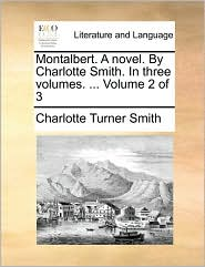Montalbert. A Novel. By Charlotte Smith. In Three Volumes. ... Volume 2 Of 3 - Charlotte Turner Smith