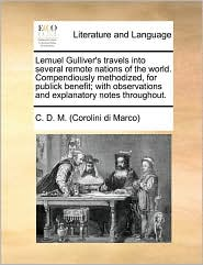 Lemuel Gulliver's travels into several remote nations of the world. Compendiously methodized, for publick benefit; with observations and explanatory notes throughout. - D.C.D.M. (Corolini di Marco)