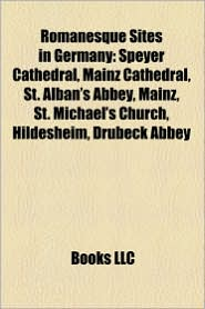 Romanesque Sites In Germany - Books Llc