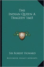 The Indian Queen A Tragedy 1665 - Robert Howard