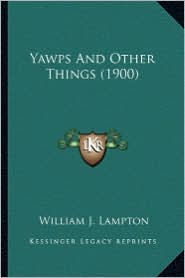 Yawps and Other Things (1900) - William J. Lampton