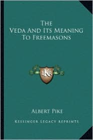 The Veda And Its Meaning To Freemasons - Albert Pike