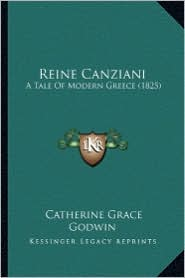 Reine Canziani: A Tale of Modern Greece (1825) a Tale of Modern Greece (1825) - Catherine Grace Godwin