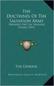The Doctrines of the Salvation Army: Prepared for the Training Homes (1891) - The General