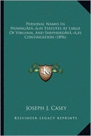 Personal Names in Heningacentsa -A Centss Statutes at Large of Virginia, and Shepherdacentsa -A Centss Continuation (1896) - Joseph J. Casey