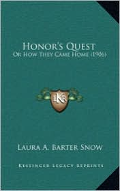 Honor's Quest: Or How They Came Home (1906) - Laura A. Barter Snow