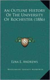 An Outline History Of The University Of Rochester (1886) - Ezra E. Ezra E. Andrews
