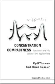 Concentration Compactness: Functional-Analytic Grounds and Applications - Karl-Heinz Fieseler