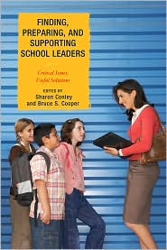 Finding, Preparing, and Supporting School Leaders: Critical Issues, Useful Solutions - Sharon Conley, Bruce S. Cooper, Contribution by Naftaly S. Glasman, Contribution by Roberta Trachtman, Contribution by Margaret