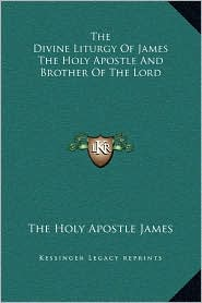 The Divine Liturgy Of James The Holy Apostle And Brother Of The Lord - The Holy The Holy Apostle James