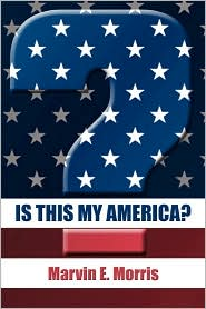 Is This My America? - Marvin E. Morris