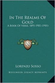 In The Realms Of Gold: A Book Of Verse, 1891-1901 (1901) - Lorenzo Sosso