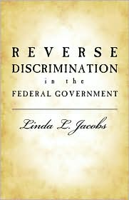 Reverse Discrimination In The Federal Government - Linda L. Jacobs