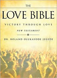 The Love Bible - Dr. Roland Olukayode Jegede