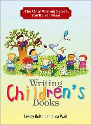 The Only Writing Series You'll Ever Need: Writing Children's Books - Lesley Bolton