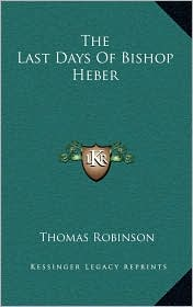 The Last Days Of Bishop Heber - Thomas Robinson