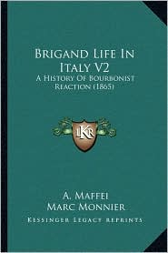 Brigand Life In Italy V2: A History Of Bourbonist Reaction (1865) - A. Maffei, Marc Monnier