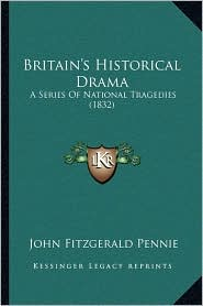 Britain's Historical Drama: A Series Of National Tragedies (1832) - John Fitzgerald Pennie